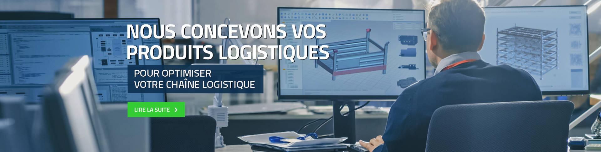 Nous concevons vos produits logistiques pour optimiser votre chaîne logistique